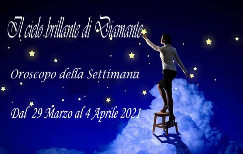 Oroscopo settimana dal 29 marzo al 4 aprile 2021